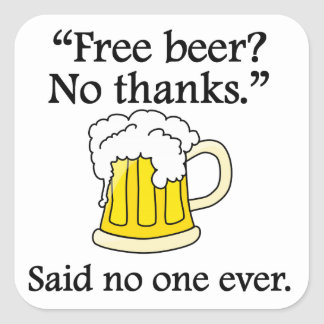 Said No One Ever Free Beer Square Stickers