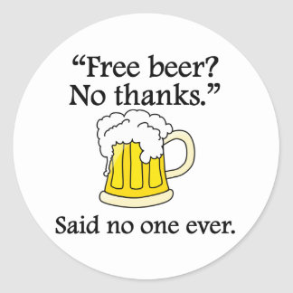Said No One Ever: Free Beer Round Sticker