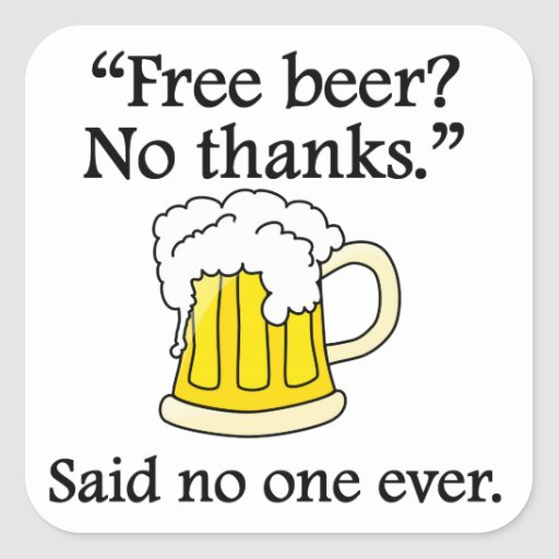 Said No One Ever: Free Beer Square Stickers
