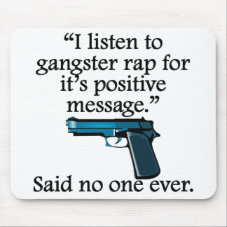 Said No One Ever: Gangster Rap Mousepad