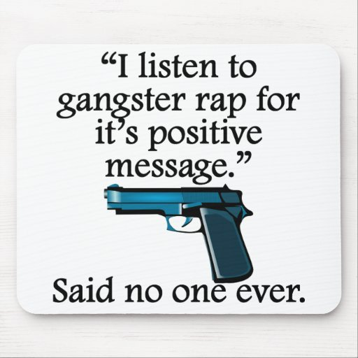 Said No One Ever: Gangster Rap Mousepad