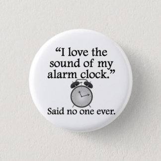 Said No One Ever: Sound Of My Alarm Clock 3 Cm Round Badge