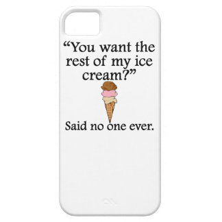 Said No One Ever: The Rest Of My Ice Cream iPhone 5 Case