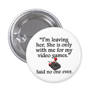 Said No One Ever: Video Games Buttons