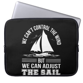 Sailing Cant Control Wind Can Adjust Sails Laptop Sleeve