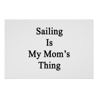 Sailing Is My Mom's Thing Poster