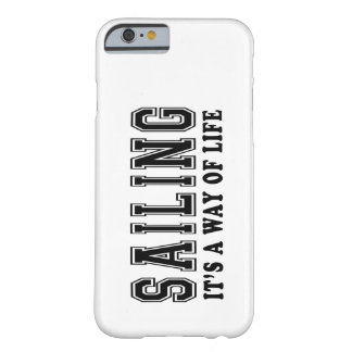 Sailing It's way of life Barely There iPhone 6 Case