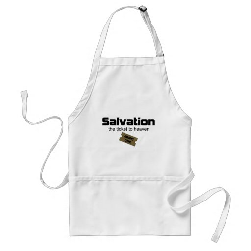 Salvation is the only ticket to heaven apron