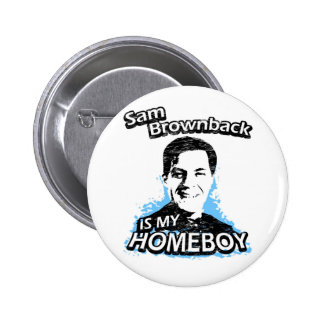 Sam Brownback is my homeboy Pinback Button