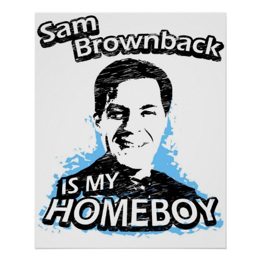 Sam Brownback is my homeboy Poster