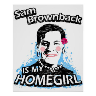 Sam Brownback is my homegirl Poster