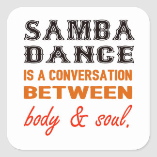 Samba dance is a conversation between body & soul square sticker