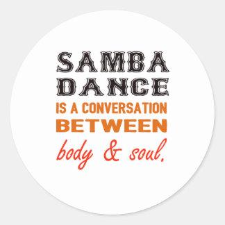 Samba dance is a conversation between body & soul round sticker