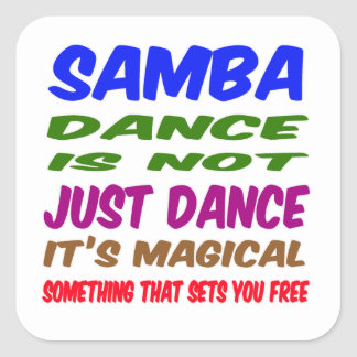 Samba Dance is not just dance It's magical Square Stickers