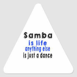Samba is life anything else is just a Dance Triangle Sticker