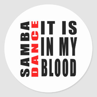 Samba It Is In My Blood Round Stickers