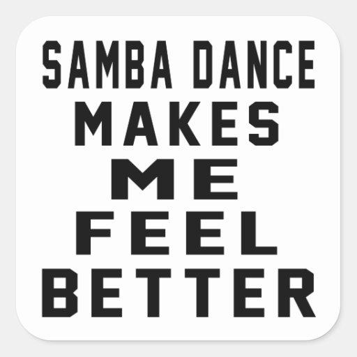 Samba Makes Me Feel Better Square Sticker