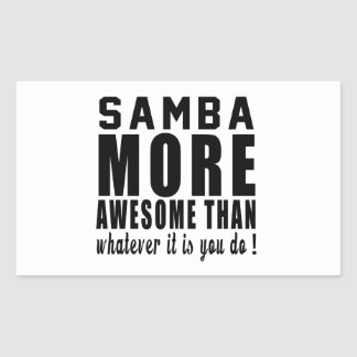 Samba more awesome than whatever it is you do ! rectangular sticker