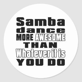 Samba more awesome whtaever it is you do round sticker