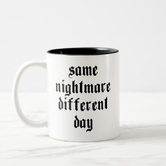 Same Nightmare, Different Day - Mug