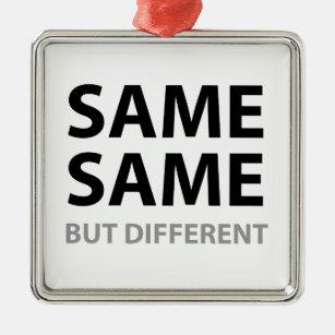 SAME SAME but different Metal Ornament