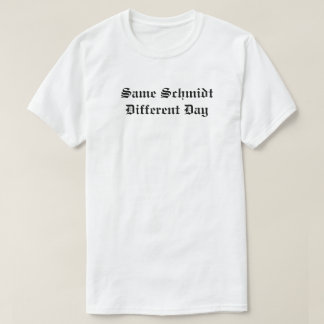 Same Schmidt Different Day T-Shirt
