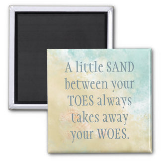Sand between Toes Takes away woes Beach Quote Magnet