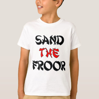 SAND_THE_FROOR T-Shirt