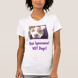 Sandy says, Ban Ignorance!NOT Dogs! T-Shirt