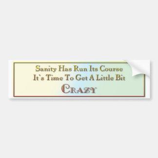 Sanity has run its course bumper sticker