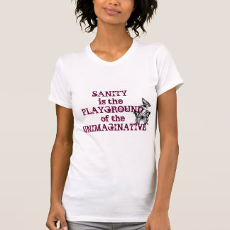 Sanity is the Playground of the Unimaginative T-Shirt