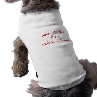 Santa ate all of those cookies........honest sleeveless dog shirt