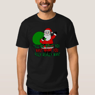 Santa Claus Tell Me What You Want What You Really T-shirts