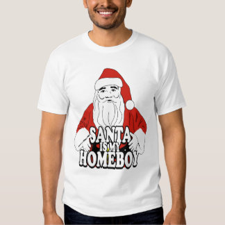 Santa is my homeboy t-shirts
