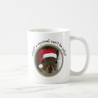 Santa Squirrel: What? A Squirrel Can't Be Jolly? Coffee Mug