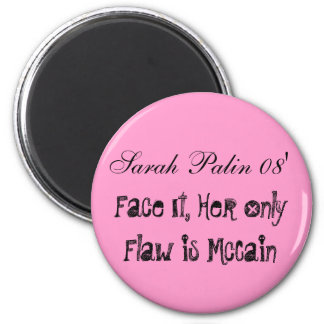 Sarah Palin 08', Face It, Her Only Flaw is McCain 6 Cm Round Magnet