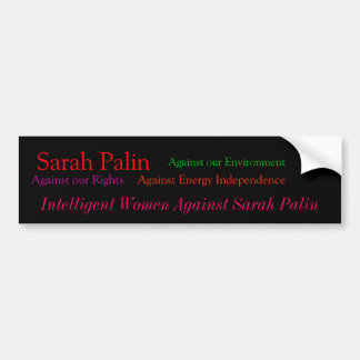 Sarah Palin, Against our Rights, Against our En... Bumper Sticker