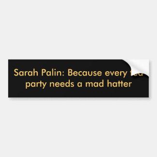 Sarah Palin: Because every tea party needs a ma... Bumper Sticker