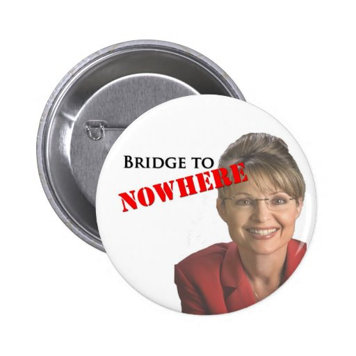 Sarah Palin: Bridge to Nowhere Pin