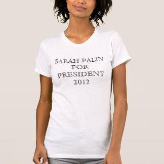 SARAH PALIN FOR PRESIDENT 2012 T-Shirt