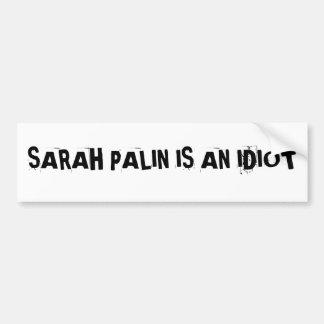 SARAH PALIN IS AN IDIOTBumper Sticker Bumper Sticker