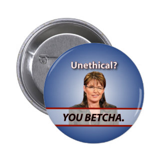 Sarah Palin: Unethical? You Betcha. 6 Cm Round Badge