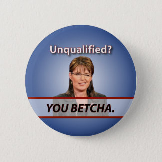 Sarah Palin: Unqualified? You Betcha. 6 Cm Round Badge