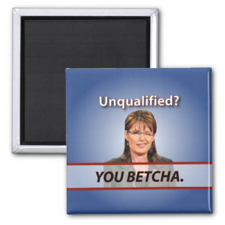Sarah Palin: Unqualified? You Betcha. Magnet