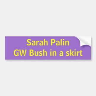 Sarah PalinGW Bush in a skirt Bumper Sticker