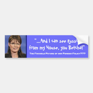 Sarah Palin's Foreign Policy - Customized Bumper Sticker