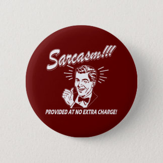 Sarcasm 6 Cm Round Badge
