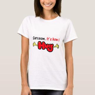Sarcasm. It's How I Hug T-Shirt