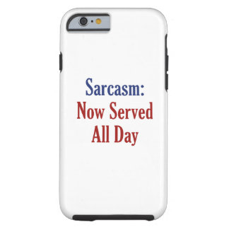 Sarcasm Now Served All Day Tough iPhone 6 Case