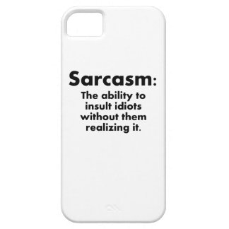 Sarcasm: The Ability To Insult Idiots iPhone 5 Cases